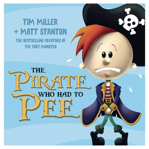 The Pirate Who Had To Pee By Tim Miller And Matt Stanton - Book