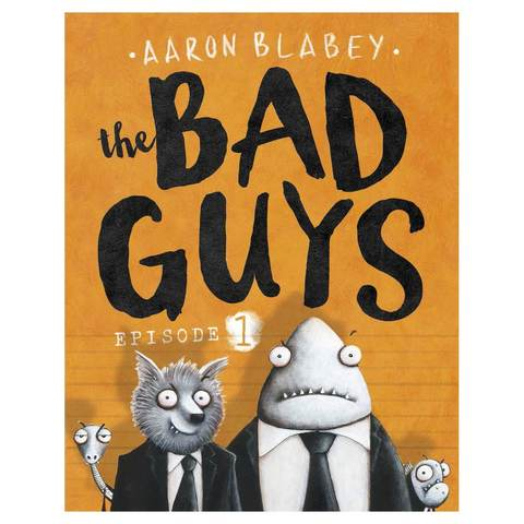 The Bad Guys: Episode 1 by Aaron Blabey - Book