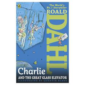 Charlie and the Great Glass Elevator by Roald Dahl, Illustrated by Quentin Blake - Book